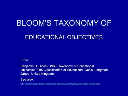 BLOOM'S TAXONOMY OF EDUCATIONAL OBJECTIVES From: Benjamin S. Bloom, Taxonomy of Educational Objectives: The Classification of Educational Goals.