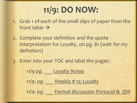 11/9: DO NOW: 1.Grab 1 of each of the small slips of paper from the front table  2.Complete your definition and the quote interpretation for Loyalty,
