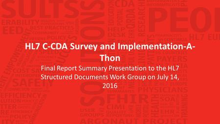 HL7 C-CDA Survey and Implementation-A- Thon Final Report Summary Presentation to the HL7 Structured Documents Work Group on July 14, 2016.