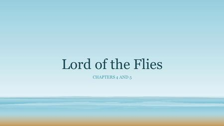 "Lord of the Flies CHAPTERS 4 AND 5. CONFLICT between Ralph and Jack widens – Why?? Jack continues to obsess over hunting He ""forces"" the choir boys to."