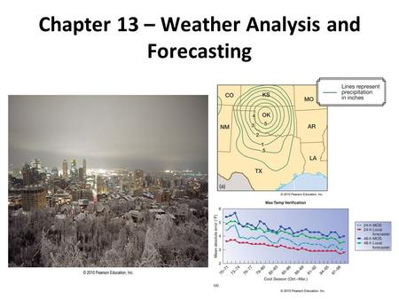 Chapter 13 – Weather Analysis and Forecasting. The National Weather Service The National Weather Service (NWS) is responsible for forecasts several times.