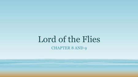 "Lord of the Flies CHAPTER 8 AND 9. Chapter 8: ""Gift for the Darkness"" Jack, Ralph, and Roger return from the mountain What do they say about the beast?"
