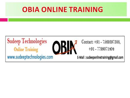 SUDEEP Technologies is one of the leading Training Company involved in providing OBIA ONLINE TRAINING. Our Trainers are expert in providing Online Training.