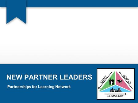 NEW PARTNER LEADERS Partnerships for Learning Network.