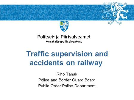 Riho Tänak Police and Border Guard Board Public Order Police Department Traffic supervision and accidents on railway.