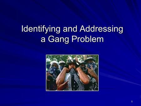 1 Identifying and Addressing a Gang Problem. 2 3 Objectives Look at a definition of a gang Look at prevention and intervention strategies Learn several.