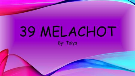 39 MELACHOT By: Talya. FIELD WORK SOWING PLANT SEED BY SCATTERING IT ON OR IN THE EARTH.