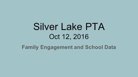 Silver Lake PTA Oct 12, 2016 Family Engagement and School Data.