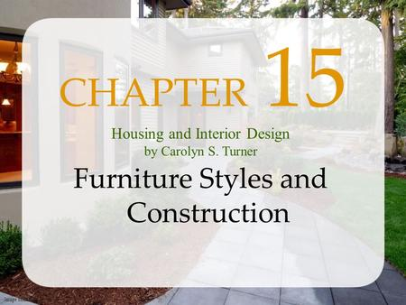 Image shutterstock.com CHAPTER 15 Furniture Styles <strong>and</strong> Construction Housing <strong>and</strong> Interior <strong>Design</strong> by Carolyn S. Turner.