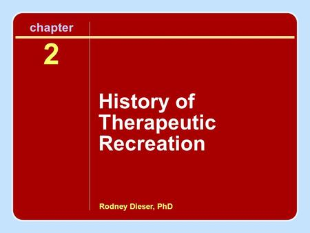 Rodney Dieser, PhD chapter 2 History of Therapeutic Recreation.
