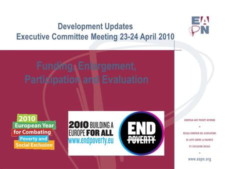 Development Updates Executive Committee Meeting April 2010 Funding, Enlargement, Participation and Evaluation.