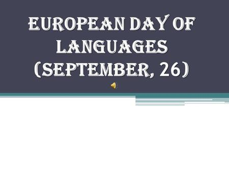 European Day of Languages (September, 26 ). The European Day of Languages is 26 th September, as proclaimed by the Council of Europe on 6 th December.