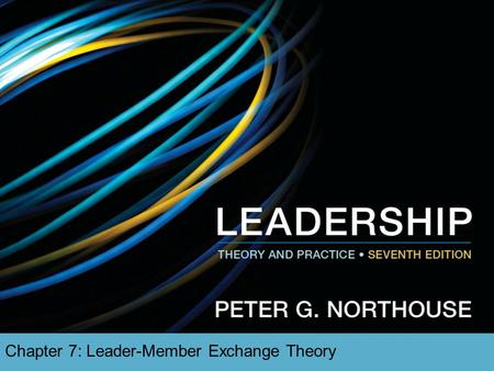 Chapter 7: Leader-Member Exchange Theory. Overview  LMX Theory Description  LMX Theory Perspective  Early Studies  Later Studies  Phases in Leadership.
