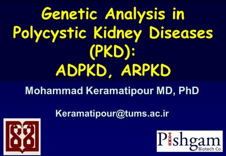 M Keramatipour1 Mohammad Keramatipour MD, PhD Genetic Analysis in Polycystic Kidney Diseases (PKD): ADPKD, ARPKD.