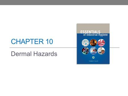 CHAPTER 10 Dermal Hazards. Learning Objectives Identify key anatomy and physiology of the skin. Understand how toxic agents are absorbed into the body.