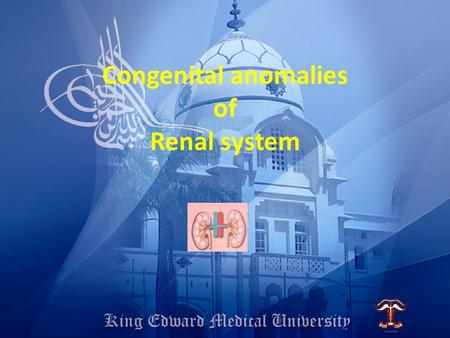 Congenital anomalies of Renal system