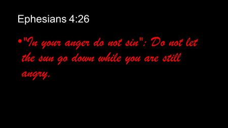 Ephesians 4:26 In your anger do not sin: Do not let the sun go down while you are still angry,