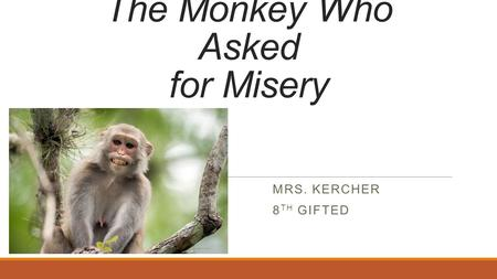 The Monkey Who Asked for Misery MRS. KERCHER 8 TH GIFTED.