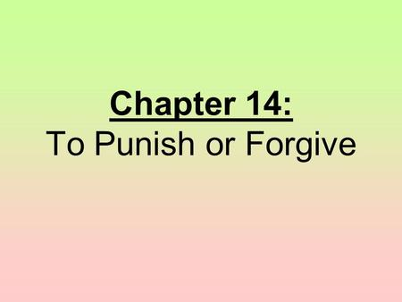 "Chapter 14: To Punish or Forgive. Section 1: "" With Malice Towards None"""