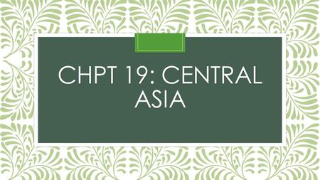 CHPT 19: CENTRAL ASIA. WHERE? 2 parts: 1) Western section in the Caucasus; 3 countries—Armenia, Georgia, Azerbaijan 2) Eastern section: from Caspian Sea.
