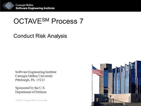 S7-1 © 2001 Carnegie Mellon University OCTAVE SM Process 7 Conduct Risk Analysis Software Engineering Institute Carnegie Mellon University Pittsburgh,