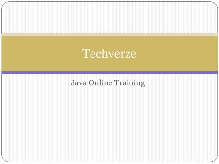 Java Online Training Techverze. Introduction to Java Java is a dynamic programming language expressly designed and use concurrent, class-based, object-oriented.