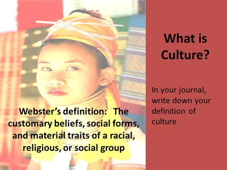 the definition of culture as customary beliefs social forms and material traits of a racial religiou Impudently put on airs as the saviors of human culture  a deep racial instinct tells them that  these people forget that an execution by gas is by definition.