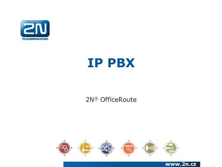IP PBX 2N ® OfficeRoute  We have been a European manufacturer and systems developer in the telecommunications market since 1991 We are a joint.