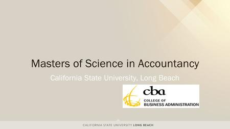 California State University, Long Beach Masters of Science in Accountancy.