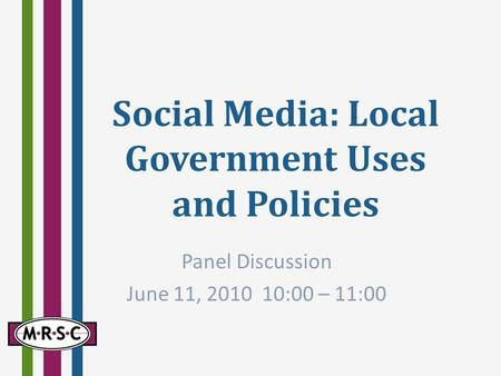 Social Media: Local Government Uses and Policies Panel Discussion June 11, :00 – 11:00.