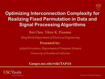 Optimizing Interconnection Complexity for Realizing Fixed Permutation in Data and Signal Processing Algorithms Ren Chen, Viktor K. Prasanna Ming Hsieh.