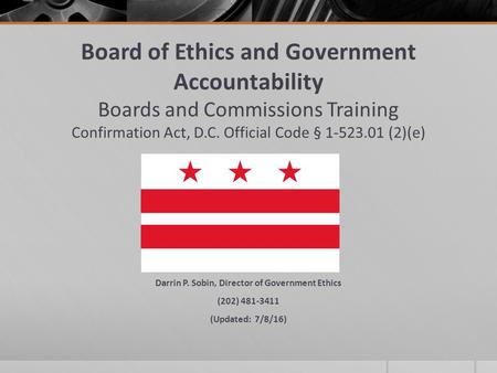 Board of Ethics and Government Accountability Boards and Commissions Training Confirmation Act, D.C. Official Code § (2)(e) Darrin P. Sobin Darrin.