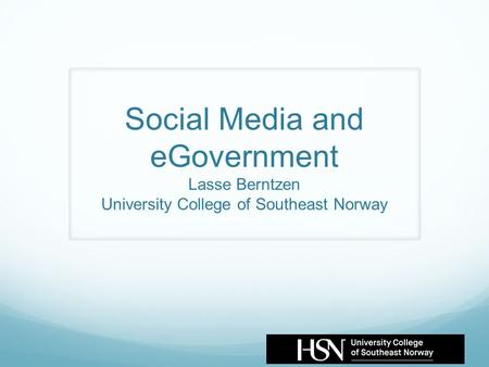 Social Media and eGovernment Lasse Berntzen University College of Southeast Norway.