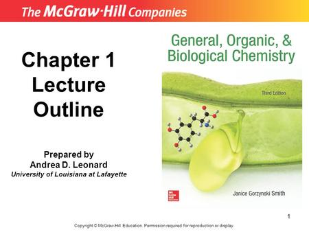 1 Chapter 1 Lecture Outline Prepared by Andrea D. Leonard University of Louisiana at Lafayette Copyright © McGraw-Hill Education. Permission required for.