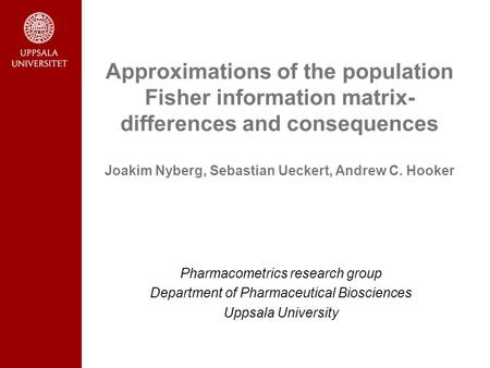 Pharmacometrics research group Department of Pharmaceutical Biosciences Uppsala University Approximations of the population Fisher information matrix-