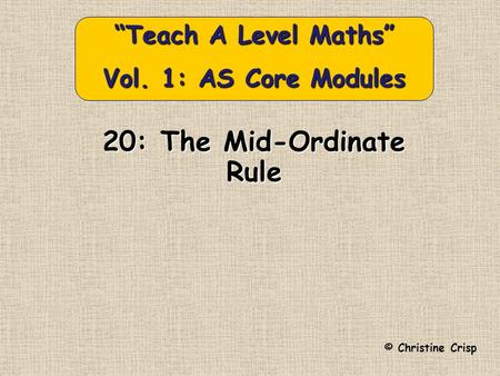 "20: The Mid-Ordinate Rule © Christine Crisp ""Teach A Level Maths"" Vol. 1: AS Core Modules."