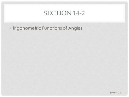 SECTION 14-2 Trigonometric Functions of Angles Slide