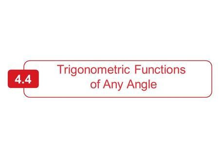 Trigonometric Functions of Any Angle  Evaluate trigonometric functions of any angle.  Find reference angles.  Evaluate trigonometric functions.