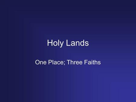 Holy Lands One Place; Three Faiths. Mono vs. Poly Monotheistic Religion in which followers believe in only ONE God Polytheistic Religion in which followers.