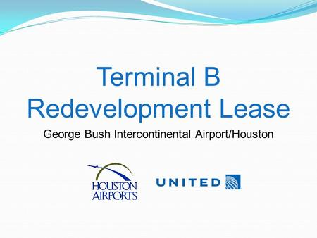 Terminal B Redevelopment Lease George Bush Intercontinental Airport/Houston.