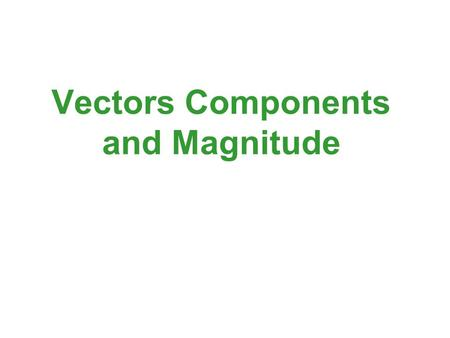 Vectors Components and Magnitude. Objectives Write vectors in Component Format Find direction angles of vectors.