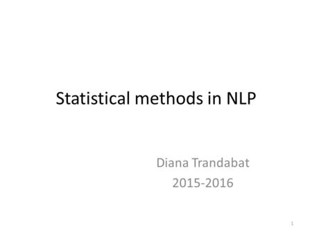 1 Statistical methods in NLP Diana Trandabat
