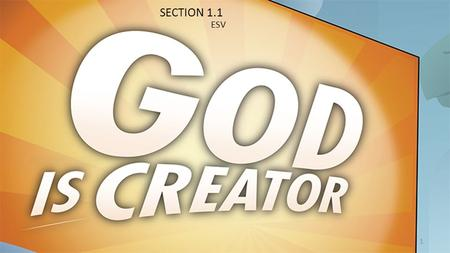 SECTION 1.1 ESV 1. Our powerful God created the world and everything in it in six days. God created all things for His own purposes. God's purpose for.