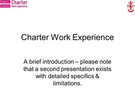 Charter Work Experience A brief introduction – please note that a second presentation exists with detailed specifics & limitations.
