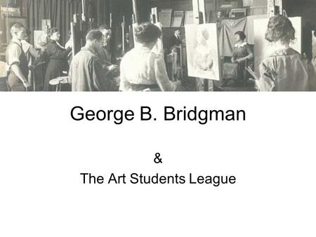 George B. Bridgman & The Art Students League. Essential figure drawing books This classic book was first published in 1920.