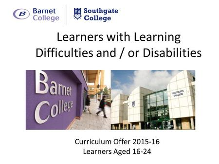 Learners with Learning Difficulties and / or Disabilities Curriculum Offer Learners Aged