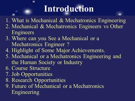 Introduction 1.What is Mechanical & Mechatronics Engineering 2.Mechanical & Mechatronics Engineers vs Other Engineers 3.Where can you See a Mechanical.