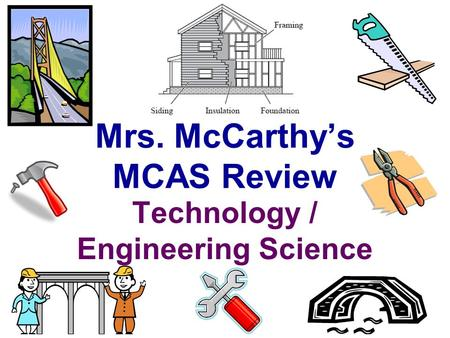 Mrs. McCarthy's MCAS Review Technology / Engineering Science.