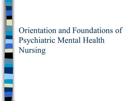 Orientation and Foundations of Psychiatric Mental Health Nursing.