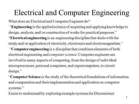 "Electrical and Computer Engineering What does an Electrical and Computer Engineer do? ""Engineering is the applied science of acquiring and applying knowledge."